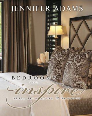 Bedrooms that Inspire: Rest, Relaxation & Romance Jennifer Adams