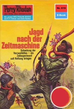 Perry Rhodan 619: Jagd nach der Zeitmaschine (Heftroman): Perry Rhodan-Zyklus Das kosmische Schachspiel Kurt Mahr