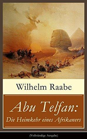 Abu Telfan: Die Heimkehr eines Afrikaners (Vollständige Ausgabe): Abenteuerroman - Die Heimkehr vom Mondgebirge  by  Wilhelm Raabe