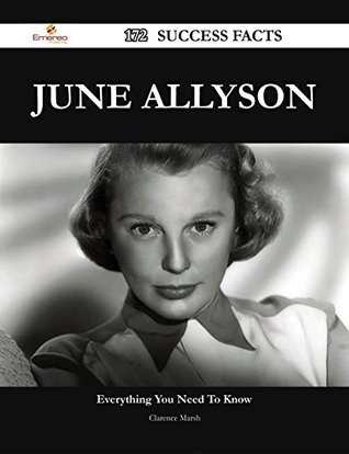 June Allyson 172 Success Facts - Everything you need to know about June Allyson  by  Clarence Marsh