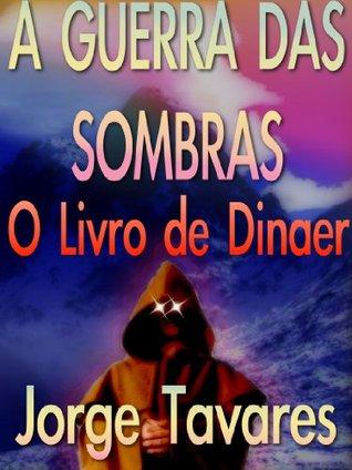 A Guerra das Sombras: O Livro de Dinaer Jorge Luiz Vieira Tavares