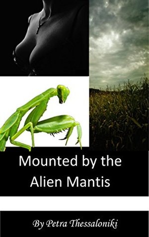 Mounted  by  the Alien Mantis (Mounted by the Alien Mantis Trilogy Book 1) by Petra Thessaloniki