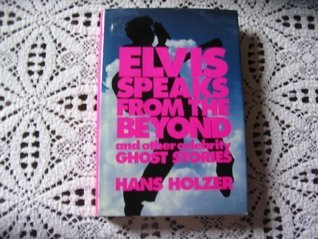 Elvis Speaks From the Beyond and Other Celebrity Ghost Stories Hans Holzer