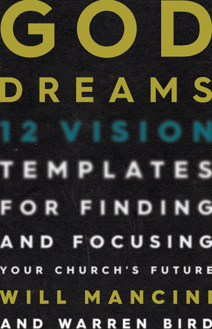 God Dreams: 12 Vision Templates for Finding and Focusing Your Churchs Future  by  Will Mancini