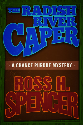 The Radish River Caper: The Chance Purdue Series - Book Five  by  Ross H. Spencer