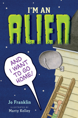 Im an Alien and I Want to Go Home  by  Jo Franklin