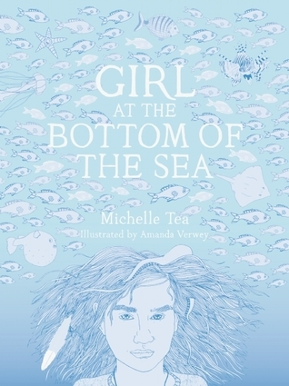 Girl at the Bottom of the Sea (Chelsea, #2) Michelle Tea