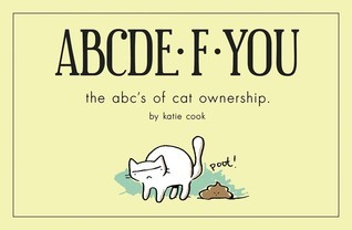 ABCDE·F·YOU: The ABCs of Cat Ownership Katie Cook