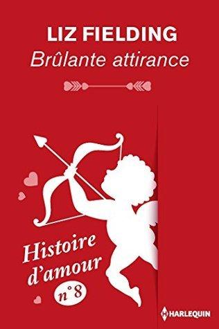 Brûlante attirance - Histoire damour nº 8 Liz Fielding
