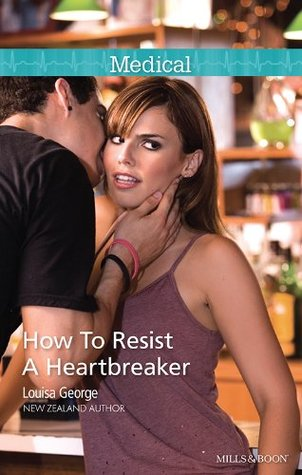 How To Resist A Heartbreaker (The Infamous Maitland Brothers Book 2) Louisa George