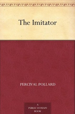 The Imitator  by  Percival Pollard