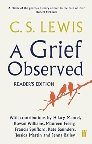 A Grief Observed Readers Edition: With contributions from Hilary Mantel, Jessica Martin, Jenna Bailey, Rowan Williams, Kate Saunders, Francis Spufford and Maureen Freely  by  C.S. Lewis
