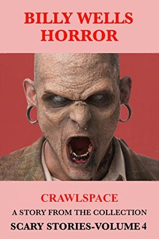 Crawlspace: A Story From Scary Stories: A Collection of Horror-Volume 4 (Billy Wells Horror Singles Book 6)  by  Billy Wells