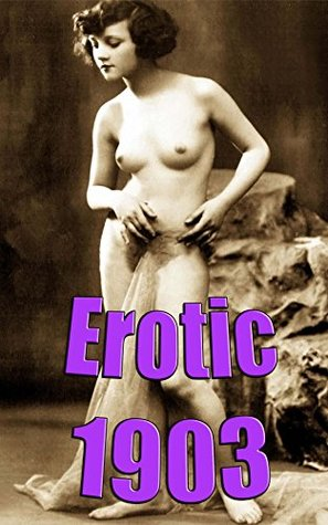 Erotic 1903: nude photographs of the 1900s (Vintage Erotica Book 4)  by  Nuart