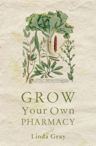 Grow Your Own Pharmacy  by  Linda Gray