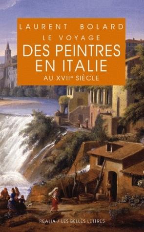 Le voyage des peintres en Italie au XVIIe siècle  by  Laurent Bolard