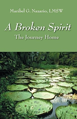 A Broken Spirit: The Journey Home Maribel G. Nazario