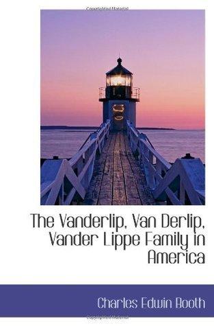The Vanderlip, Van Derlip, Vander Lippe Family in America  by  Charles Edwin Booth