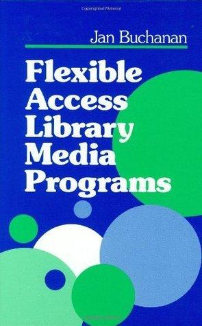Flexible Access Library Media Programs  by  Jan Buchanan