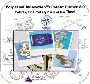 Patent Primer 2.0, Patents, the Great Equalizer of our Time! An Overview of Intellectual Property with Patenting Cost Estimates for Inventors and Entrepreneurs (Perpetual Innovation)  by  Elmer B. Hall