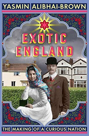 Exotic England: The Making of a Curious Nation  by  Yasmin Alibhai-Brown