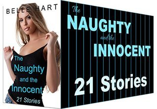 The Naughty and the Innocent: 21 Stories  by  Belle Hart