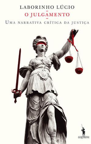 O Julgamento - Uma Narrativa Crítica da Justiça  by  Álvaro Laborinho Lúcio