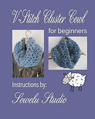 V-Stitch Cluster Cowl For Beginners (Kindle Unlimited Crocheting for Beginners Series Book 2) Sowelu Studio