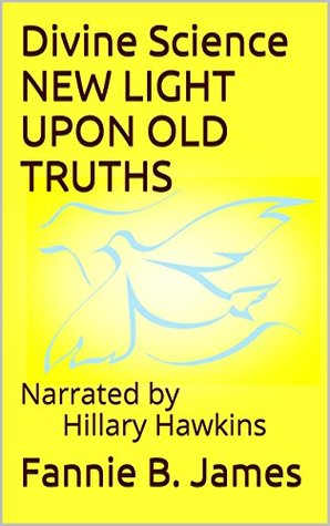 Divine Science: New Light Upon Old Truths Fannie B. James