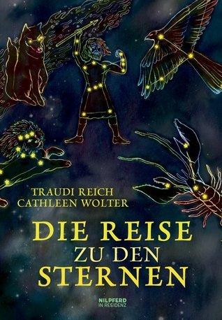 Die Reise zu den Sternen: Sagen und Mythen der Sternbilder Traudi Reich