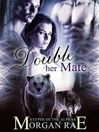 Double Her Mate (Keeper of the Alphas, #4)  by  Morgan Rae