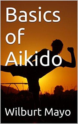 Basics of Aikido Wilburt Mayo