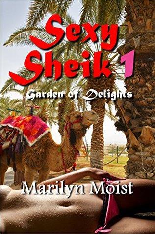 Sexy Sheik 1 - Garden of Delights  by  Marilyn Moist