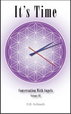 Its Time: Conversation With Angels Volume III  by  Dror Ashuah
