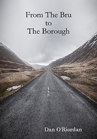 From The Bru to The Borough  by  Dan ORiordan