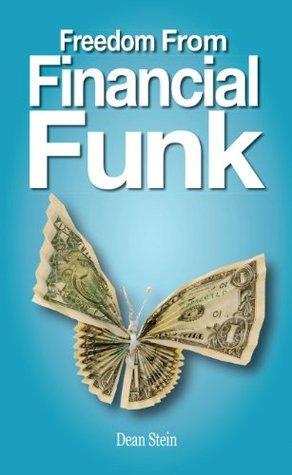 Freedom From Financial Funk  by  Dean Stein