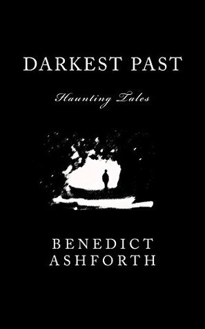 Darkest Past: Haunting Tales  by  Benedict Ashforth