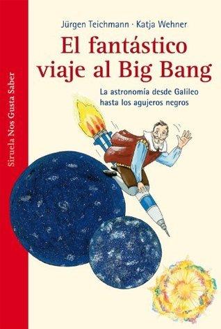 El fantástico viaje al Big Bang  by  Jürgen Teichmann