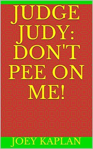 Judge Judy: Dont Pee on Me!  by  Joey Kaplan