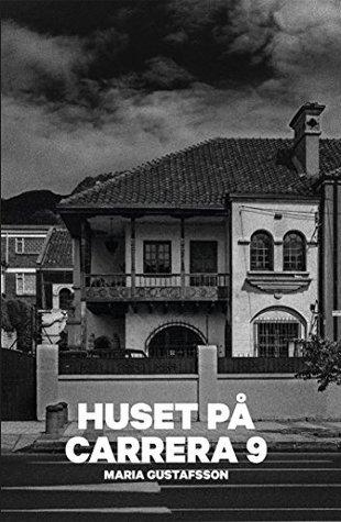 Huset på Carrera 9: Andra boken i Klara Andersson-serien  by  Maria Gustafsson