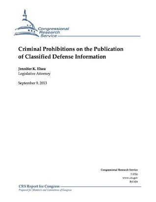 Criminal Prohibitions on the Publication of Classified Defense Information  by  Jennifer K. Elsea