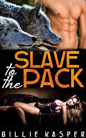 Slave to the Pack (Paranormal Alpha Male Shifter Erotic Romance) Billie Kasper