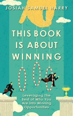 This Book Is About Winning  by  Josiah Samuel Harry