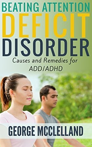 Defeat Attention Deficit Disorder: Suggestions that help ADD/ADHD  by  George McClelland