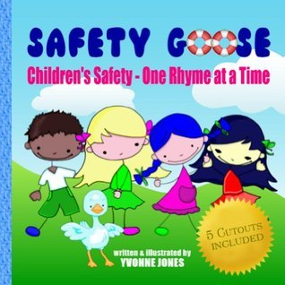 Safety Goose: Childrens Safety - One Rhyme at a Time  by  Yvonne Jones