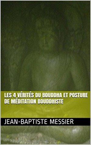 Les 4 vérités du Bouddha et Posture de méditation bouddhiste Jean-Baptiste Messier