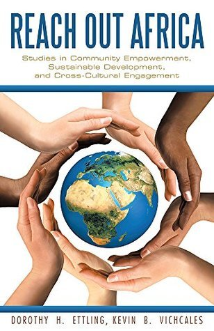 Reach Out Africa: Studies in Community Empowerment, Sustainable Development, and Cross-Cultural Engagement Dorothy H. Ettling