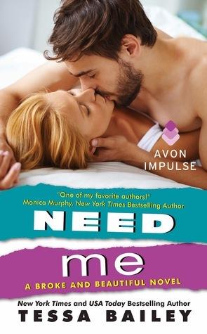 Need Me (Broke and Beautiful, #2) Tessa Bailey