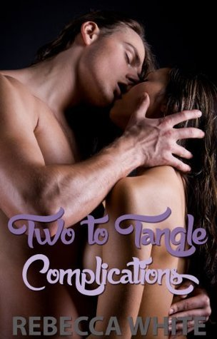 Two to Tangle: Complications  by  Rebecca White