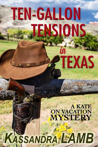 Ten-Gallon Tensions in Texas, A Kate on Vacation Mystery (#3) Kassandra Lamb